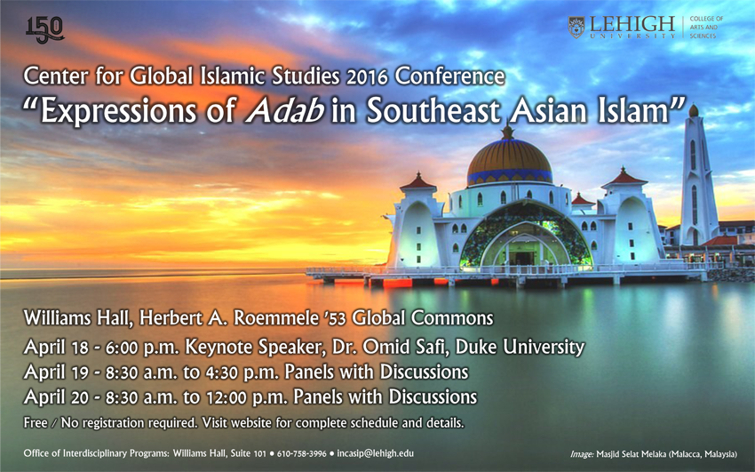"Lehigh University - Center for Global Islamic Studies 2016 Conference - ""Expressions of Adab"" in Southeast Asian Islam"