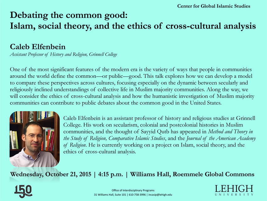 Lehigh University - Global Center for Islamic Studies - Debating the common good:  Islam, social theory, and the ethics of cross-cultural analysis - Caleb Elfenbein